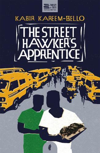The Street Hawker's Apprentice by Kabir Kareem-Bello   Waterstones