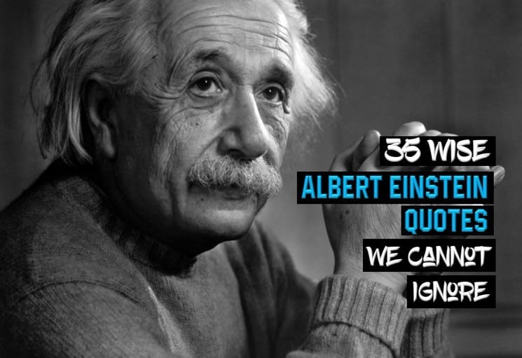 35 Wise Albert Einstein Quotes We Cannot Ignore   Wealthy Gorilla