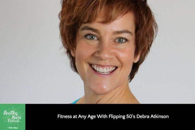 Fitness at Any Age with Flipping 50's Debra Atkinson