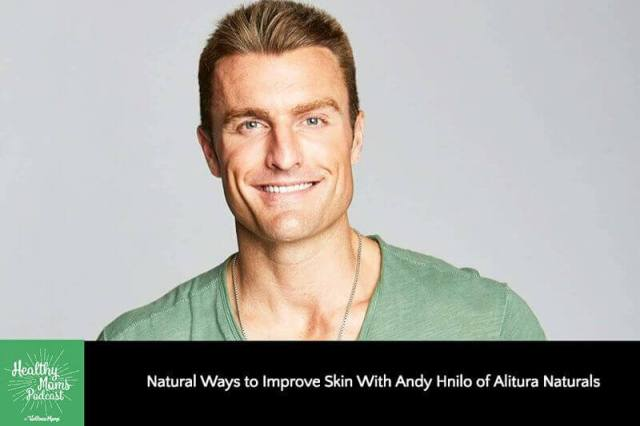 Natural Ways to Improve Skin With Andy Hnilo of Alitura Naturals