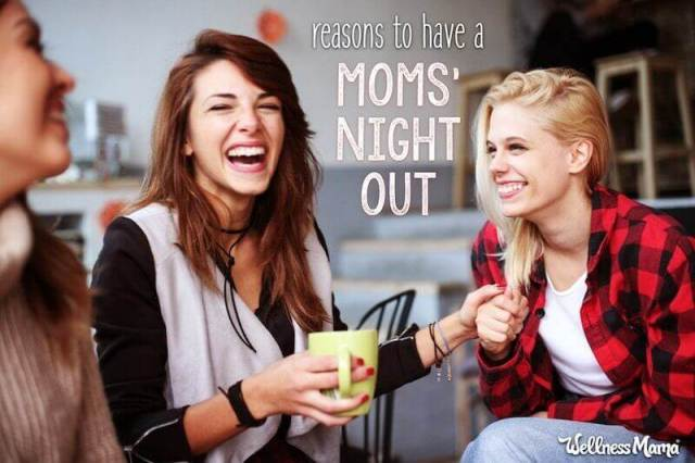 Reasons to have a Moms Night Out