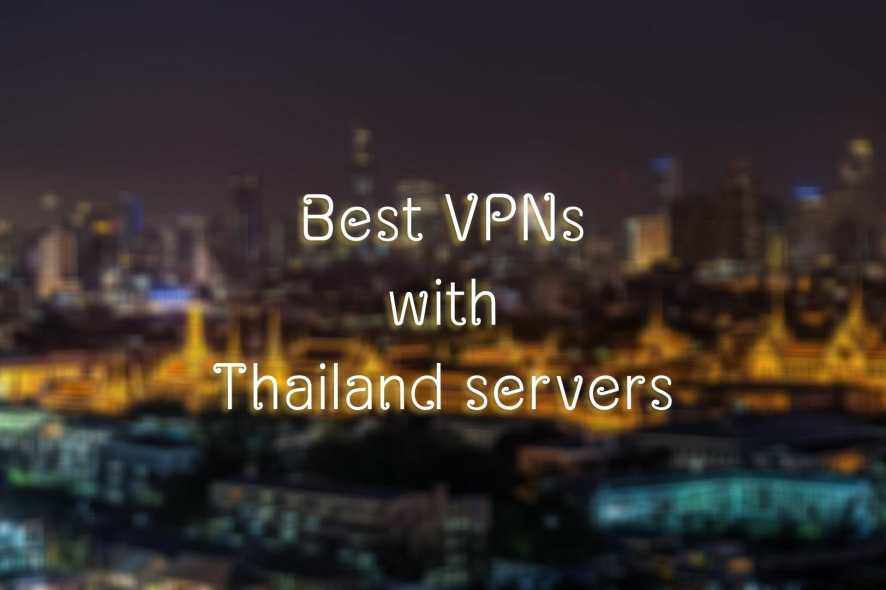 Best VPNs with Thailand servers