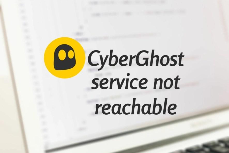CyberGhost VPN service not reachable