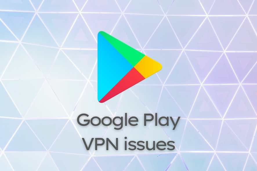 Google Play Store not working VPN