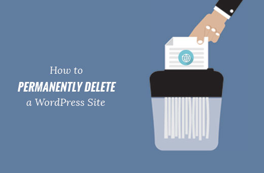 Permanently delete a WordPress site from Internet
