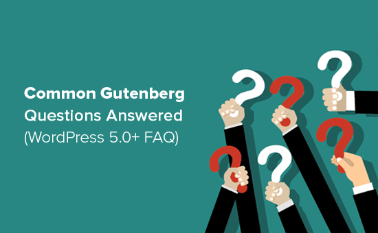 Common Gutenberg Questions Answered