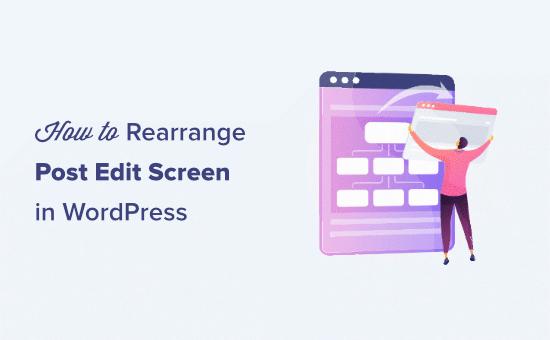 How to rearrange post edit screen in WordPress