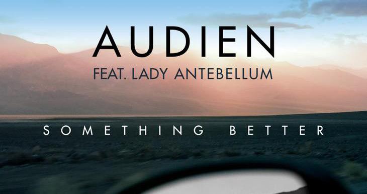 Audien & Lady Antebellum: 'Something Better' Full Song