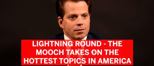 Lighting Round: The Mooch Takes On The Toughest Topics In America