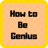 How to Be Genius Tips