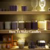 HOW TO MAKE CANDLES - STEP BY STEP INSTRUCTIONS