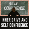 Inner Drive and Self Confidence