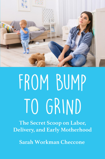 From bump to grind: secret scoop on labor, delivery and early motherhood