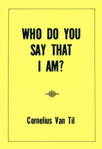 Image result for Cornelius Van Til, Who Do You Say That I Am?