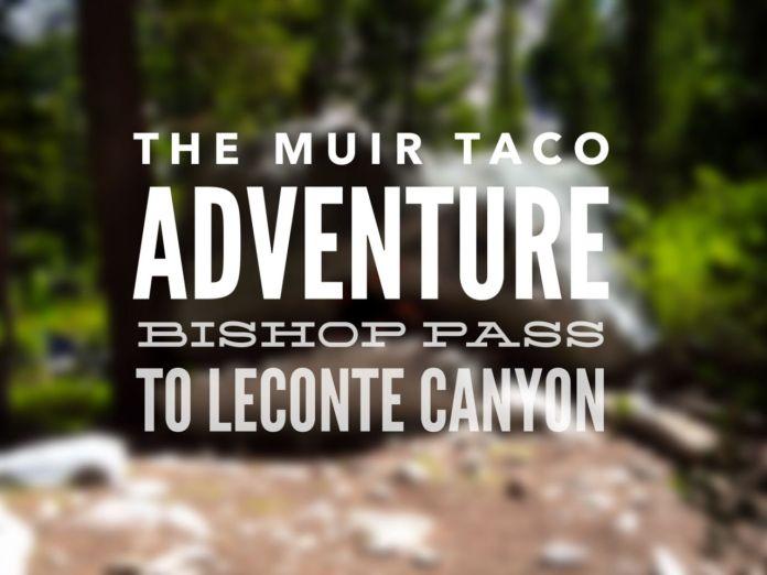 Muir Taco Adventure - Bishop Pass to LeConte Canyon