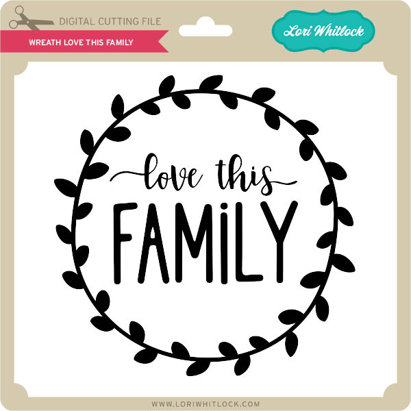 Download Wreath Love This Family - Lori Whitlock's SVG Shop