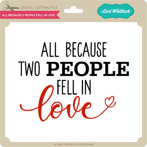 Download All Because 2 People Fell in Love - Lori Whitlock's SVG Shop