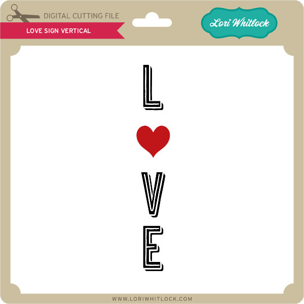 Download Love Sign Vertical - Lori Whitlock's SVG Shop