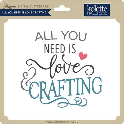Download All You Need is Love Crafting - Lori Whitlock's SVG Shop