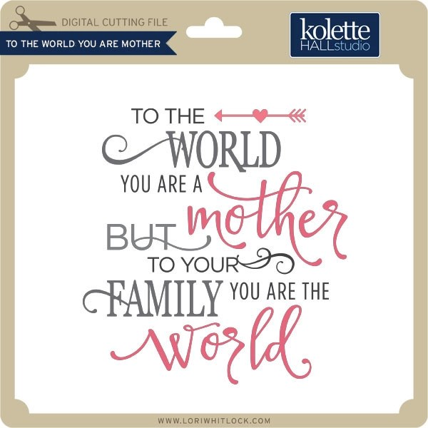 Download To the World You Are Mother - Lori Whitlock's SVG Shop