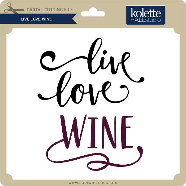 Download Live Love Wine - Lori Whitlock's SVG Shop