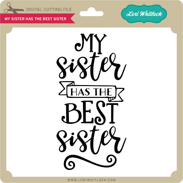 Download My Sister has the Best Sister - Lori Whitlock's SVG Shop