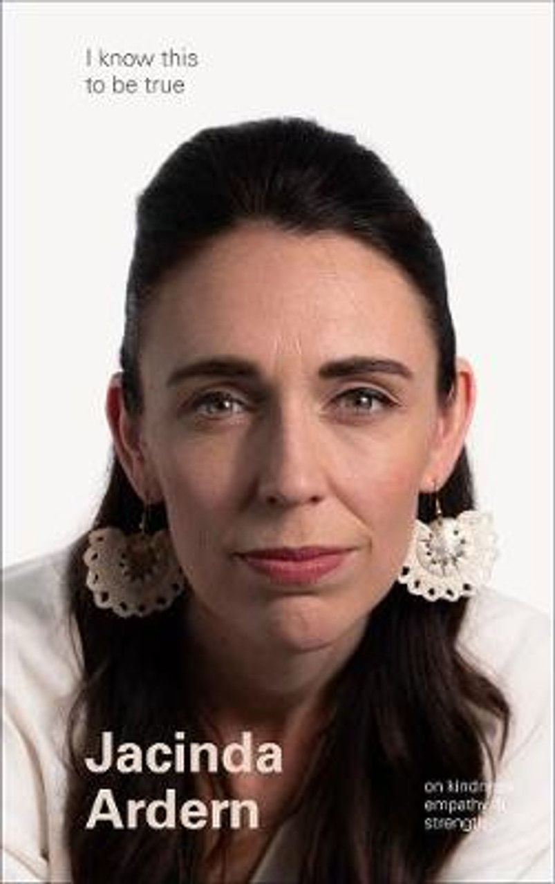 Aotearoa Books | Jacinda Ardern (I Know This to be True)
