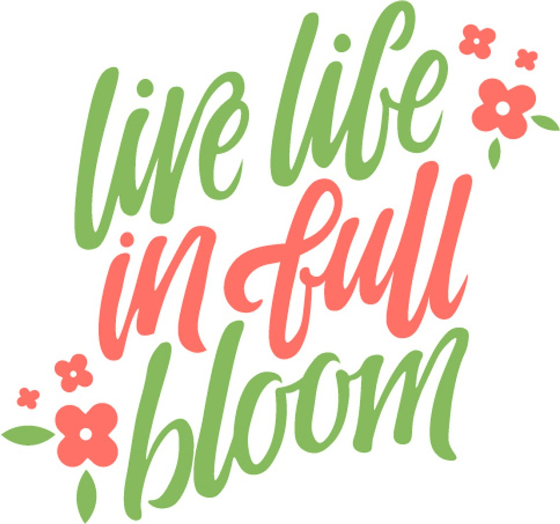 Download Free Live Life In Full Bloom SVG Cut File | Craftables