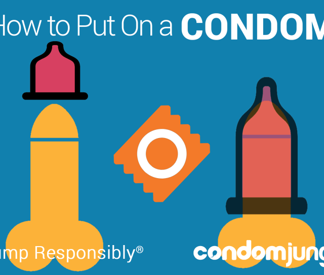 How To Put On A Condom Techniques For Doing It Right