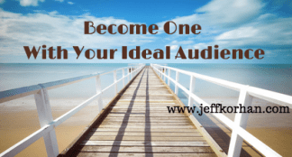 Become One With Your Ideal Audience