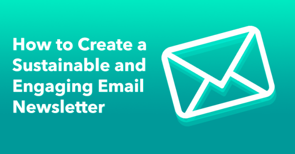 How to Create a Sustainable and Engaging Email Newsletter via brianhonigman.com