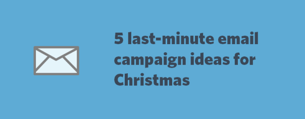 5 last-minute email campiagn ideas for Christmas