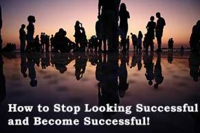 How-to-Stop-Looking-Successful-and-Become-Successful