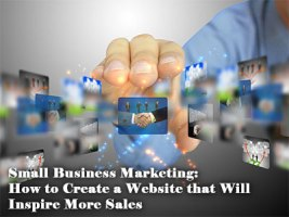Small Business Marketing: How to Create a Website that Will Inspire More Sales
