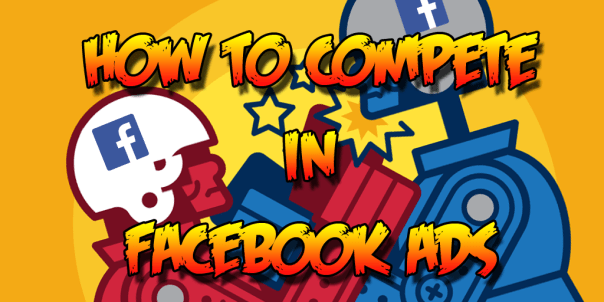How to Compete in Facebook Ads