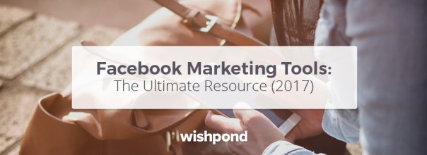 Facebook Marketing Tools: The Ultimate Resource (2017)