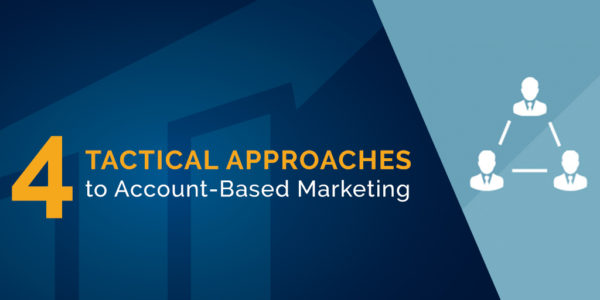 4 tactical approaches to account-based marketing
