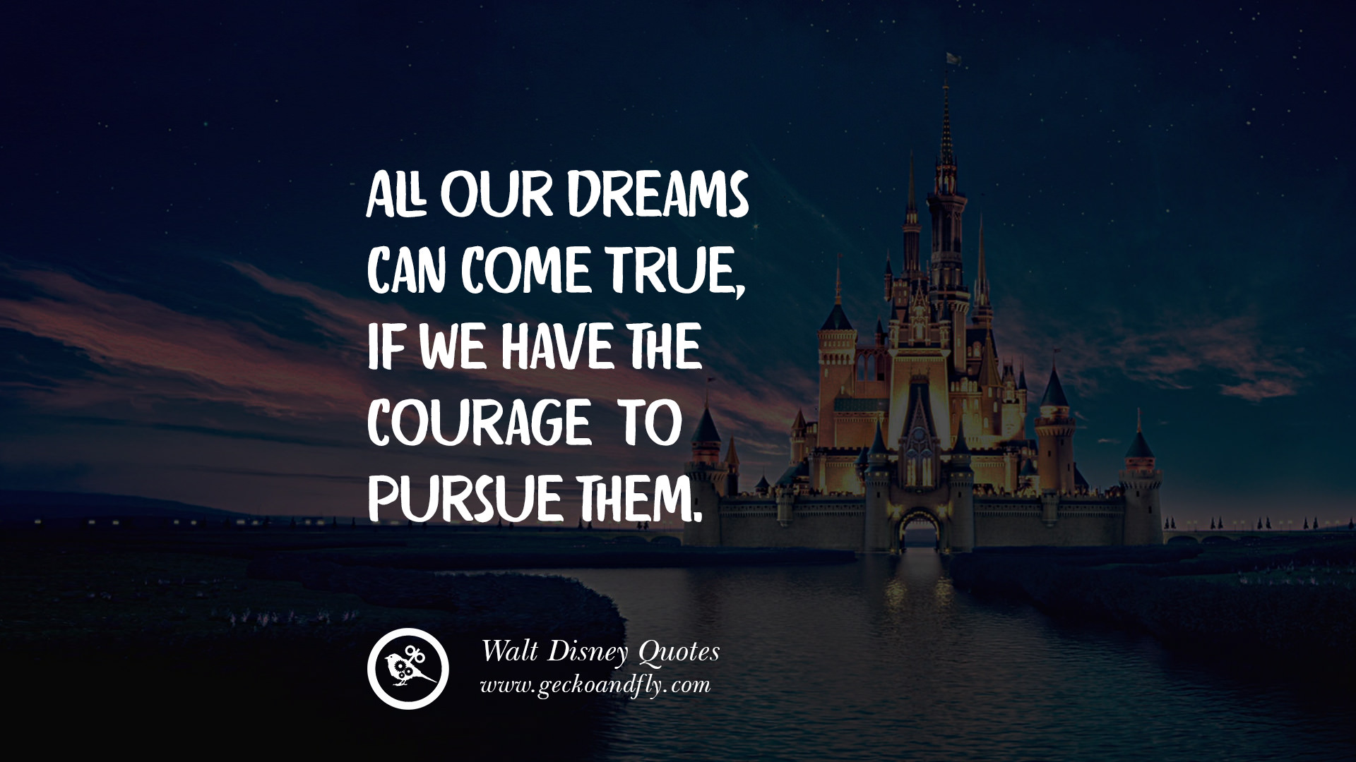 12  Keep Moving Forward  Walt Disney Quotes All our dreams can come true  if we have the courage to pursue them