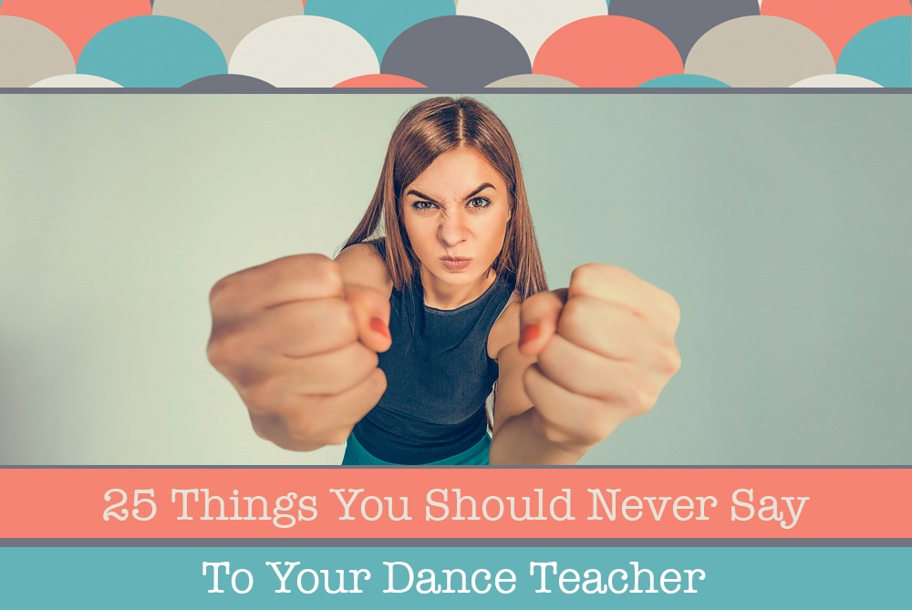 25-things-you-should-never-say-to-your-dance-teacher