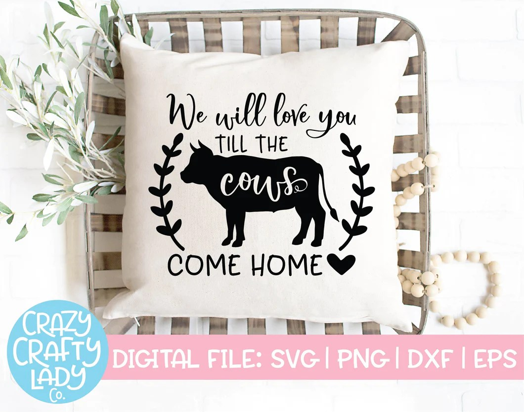 Download We Will Love You Till the Cows Come Home SVG Cut File ...