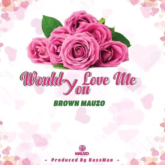 Brown Mauzo - Would You Love Me Mp3 Audio Download