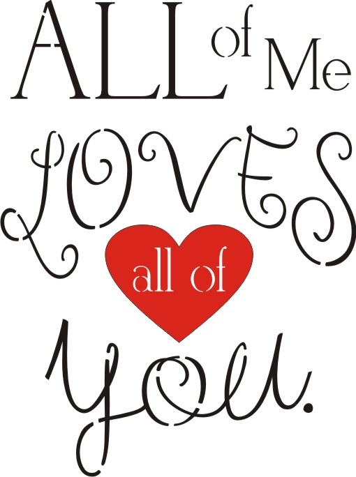 """Download All of me loves all of you. 11.5 x 15"""" Stencil"""