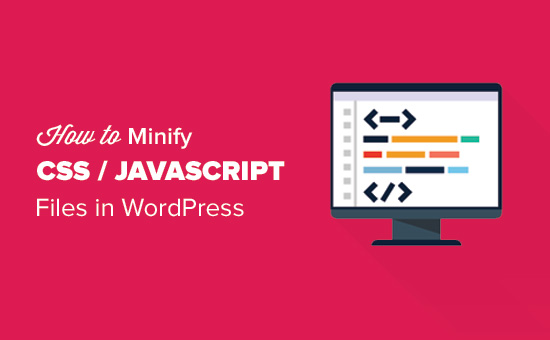 How to Minify CSS/JavaScript Files in WordPress