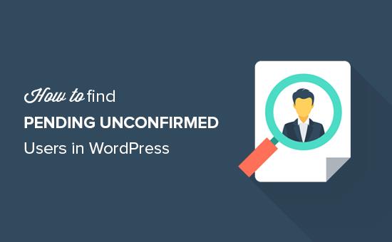 How to find pending unconfirmed users in WordPress