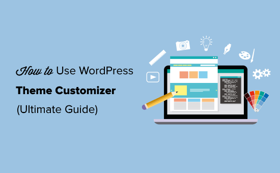 How to Use WordPress Theme Customizer Ultimate Guide