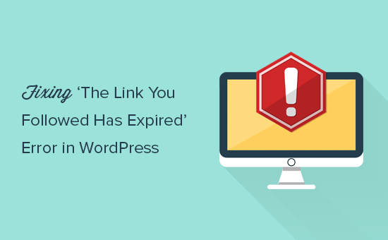 Fixing 'The link you have followed has expired' error