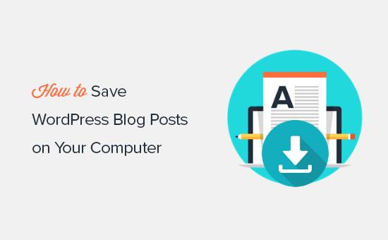 Saving WordPress blog posts to your computer