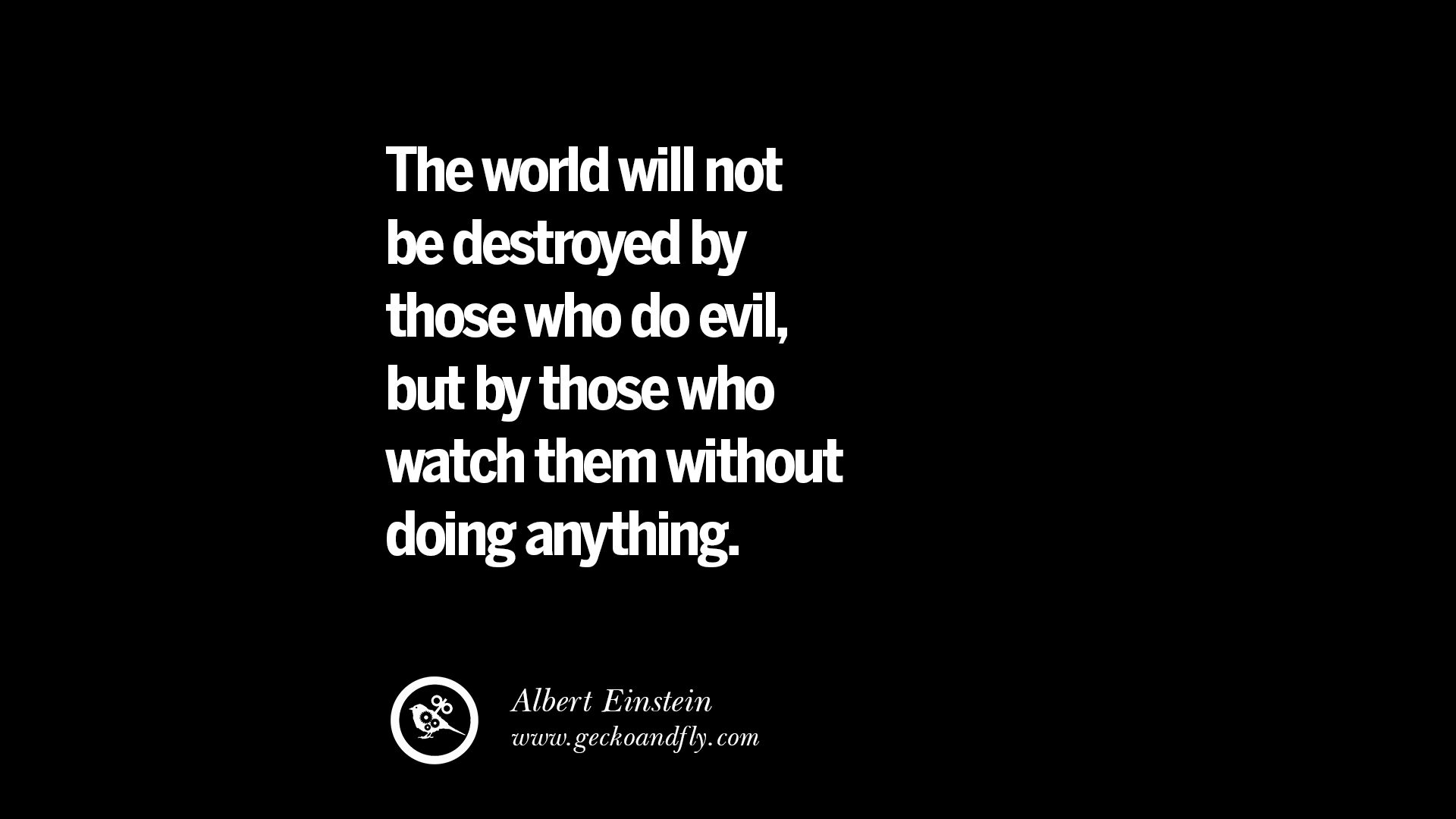 Not Destroyed Be World Do Evil Quotes Will Einstein Albert Who