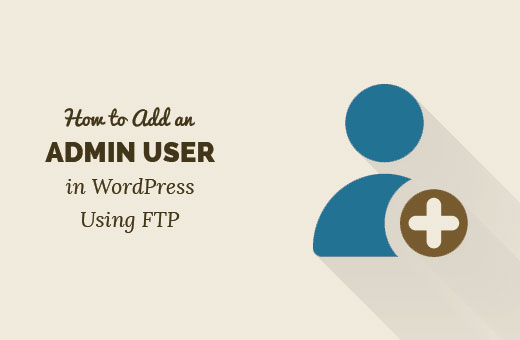 Adding an admin user in WordPress using FTP