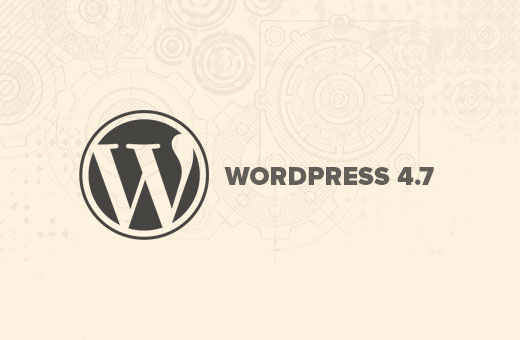 What's new in WordPress 4.7